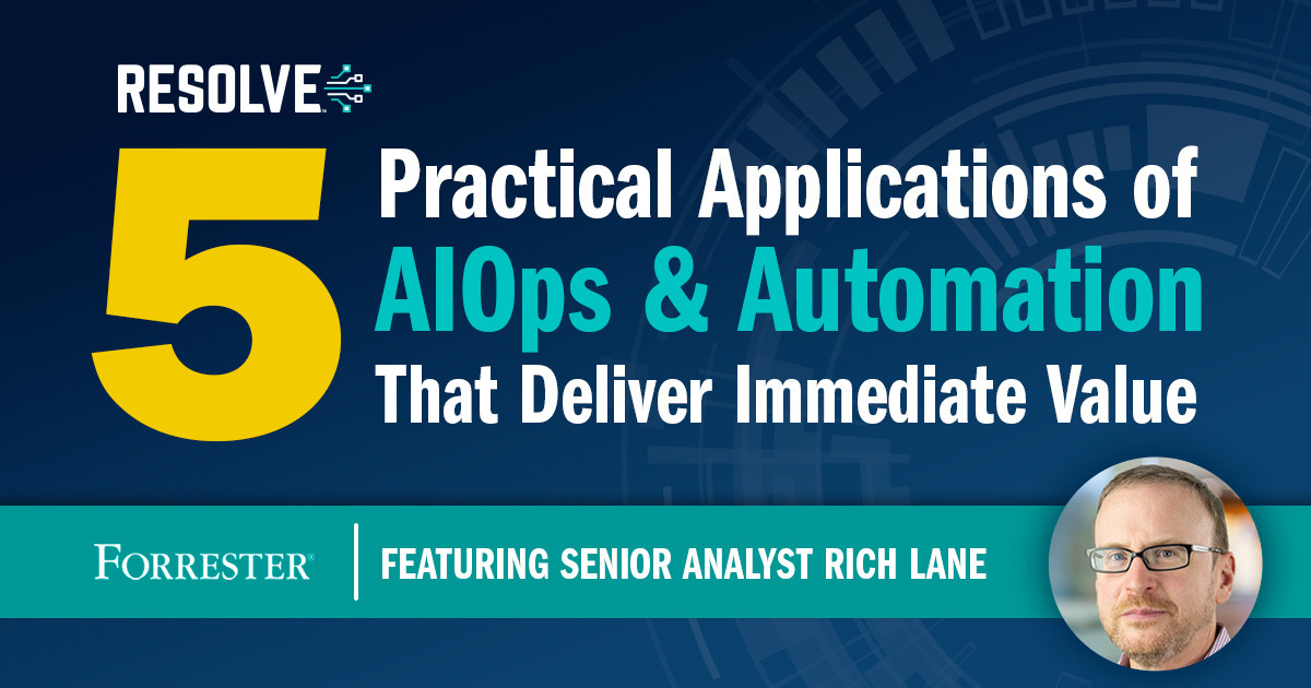 Forrester Research: Five Practical Applications of AIOps & Automation That Deliver Immediate Value