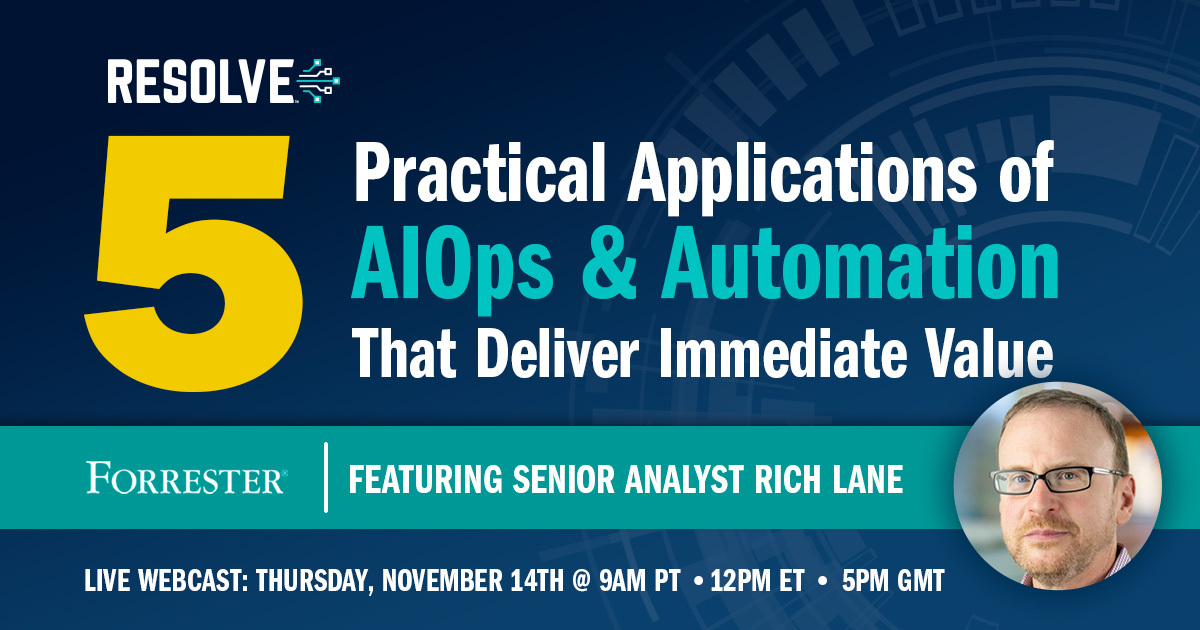 On-Demand Webcast Featuring Forrester: Five Practical Applications of AIOps & Automation That Deliver Immediate Value