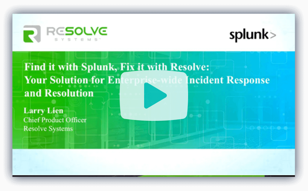 Find it with Splunk, Fix it with Resolve: See How Integrated and